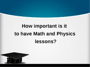 How important is it to have Math and Physics lessons?
