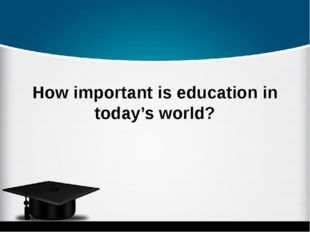 How important is education in today's world?