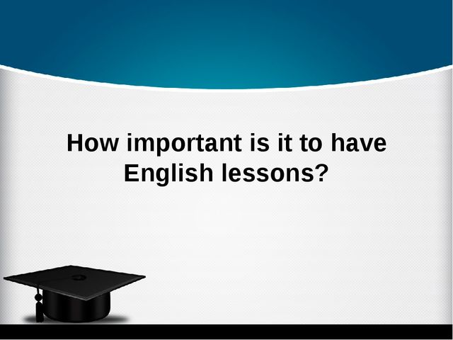 How important is it to have English lessons?