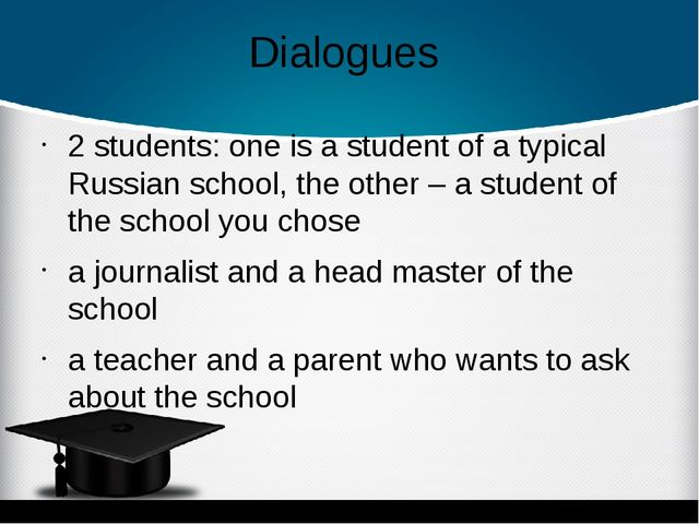 Dialogues 2 students: one is a student of a typical Russian school, the other...