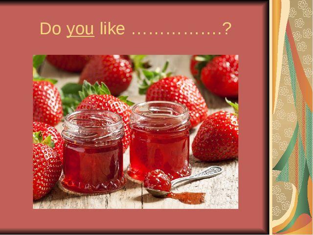Do you like …………….?