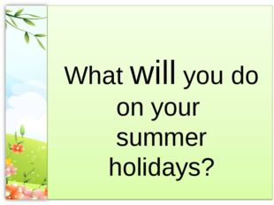 What will you do on your summer holidays?