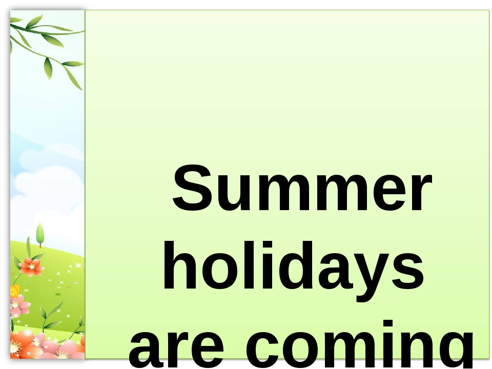 Summer holidays are coming