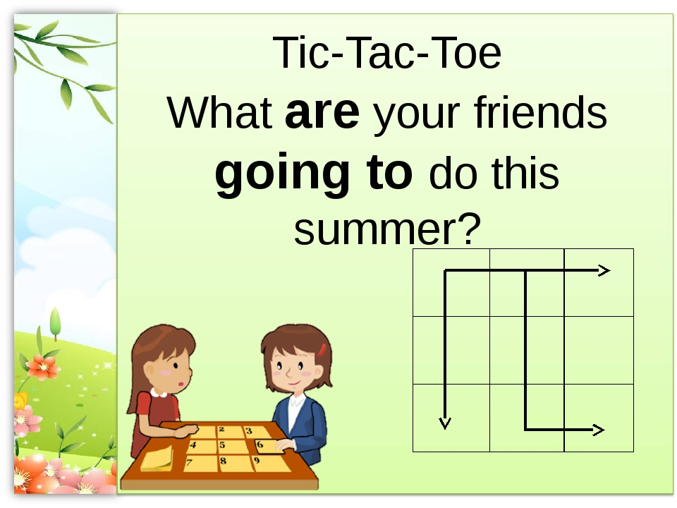 Tic-Tac-Toe What are your friends going to do this summer?