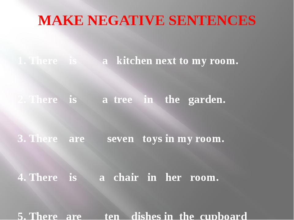 MAKE NEGATIVE SENTENCES 1. There is a kitchen next to my room. 2. There is a...