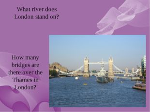 What river does London stand on? How many bridges are there over the Thames i