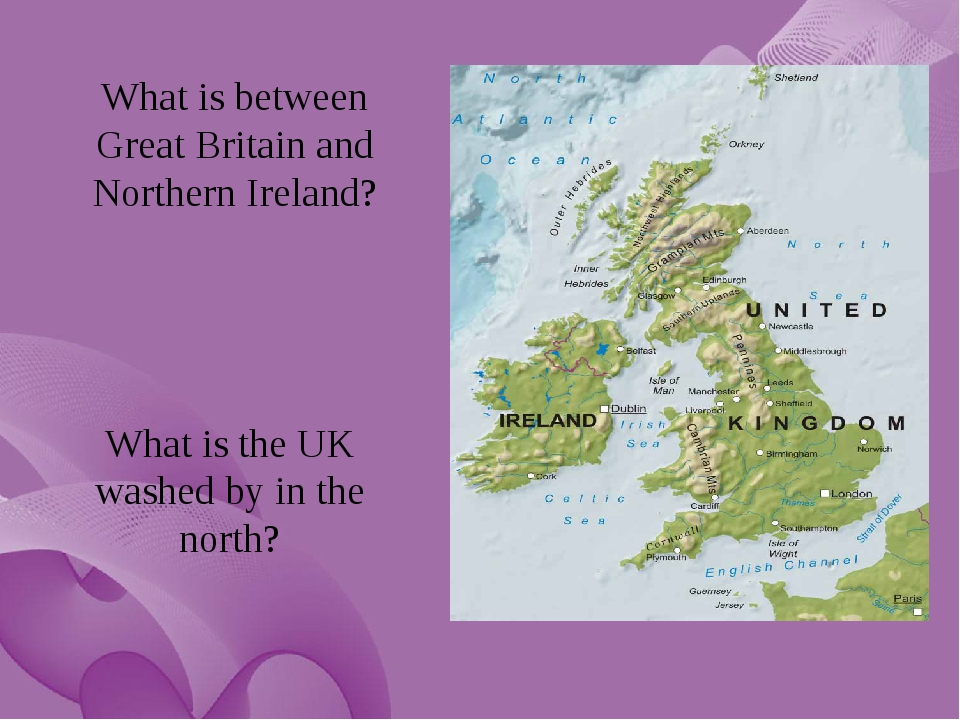 What is between Great Britain and Northern Ireland? What is the UK washed by...