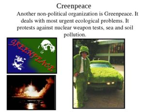 Another non-political organization is Greenpeace. It deals with most urgent