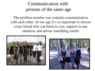 The problem number one contains communication with each other. At our age it'