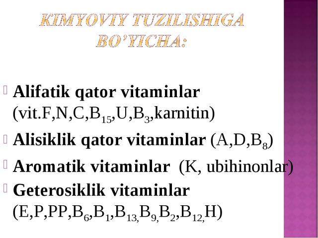 Alifatik qator vitaminlar (vit.F,N,C,B15,U,B3,karnitin) Alisiklik qator vitam...