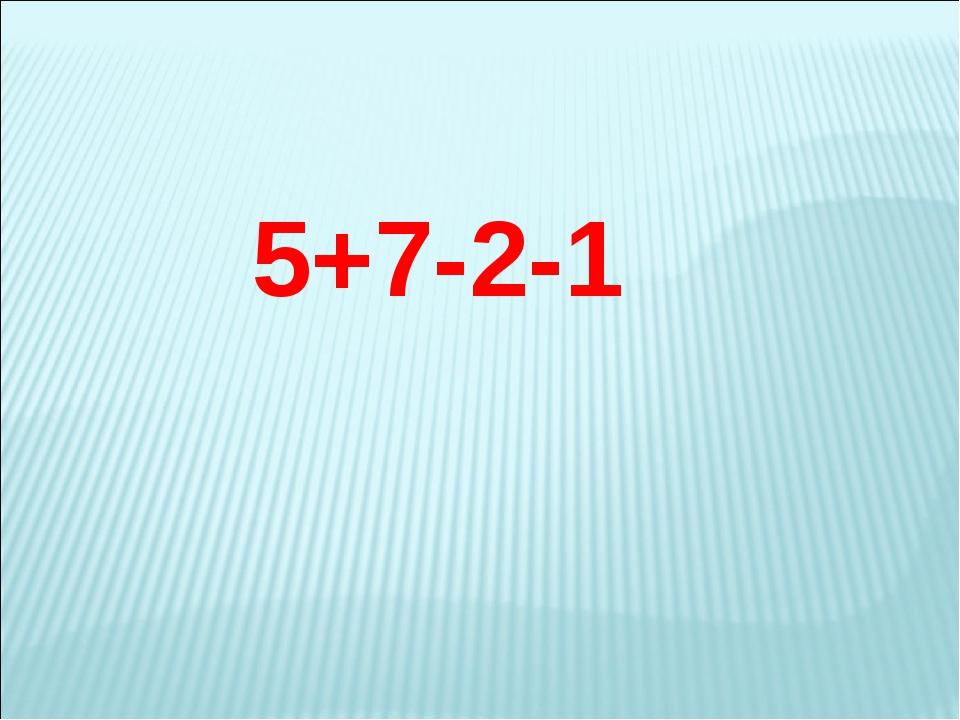 5+7-2-1
