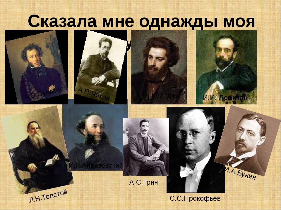 Сказала мне однажды моя Муза… А.С.Пушкин А.П.Чехов Л.Н.Толстой И.К.Айвазовски...
