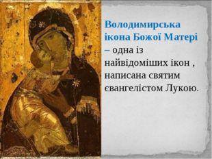 Володимирська ікона Божої Матері – одна із найвідоміших ікон , написана святи