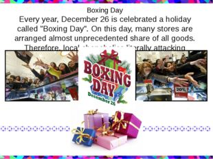 "Boxing Day Every year, December 26 is celebrated a holiday called ""Boxing Day"
