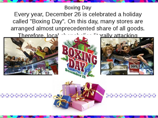 "Boxing Day Every year, December 26 is celebrated a holiday called ""Boxing Day..."