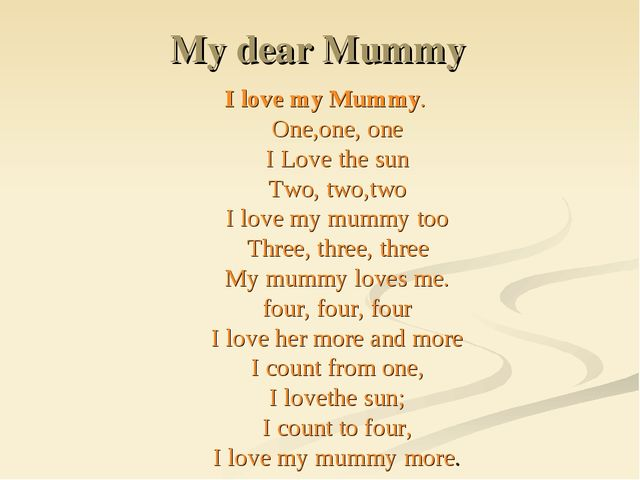 My dear Mummy I love my Mummy. One,one, one I Love the sun Two, two,two I lov...