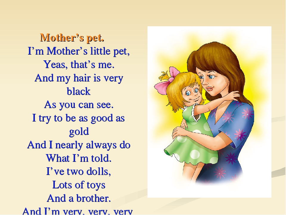 Mother's pet. I'm Mother's little pet, Yeas, that's me. And my hair is very b...