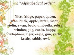 """v. """"Alphabetical order"""" Nice, fridge, paper, queen, iron, duck, apple, letter"""