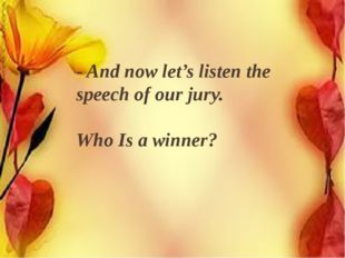 - And now let's listen the speech of our jury. Who Is a winner?