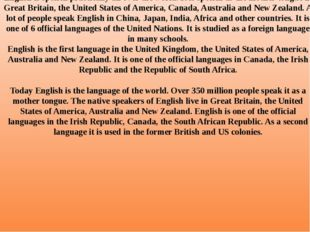 English is spoken practically all over the world. It is spoken as the mother