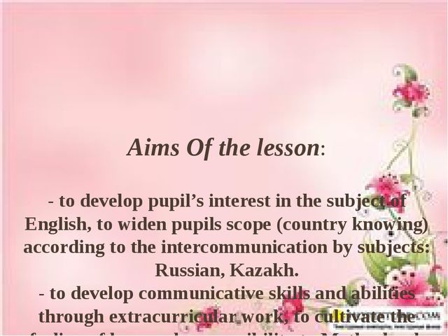 Aims Of the lesson: - to develop pupil's interest in the subject of English,...