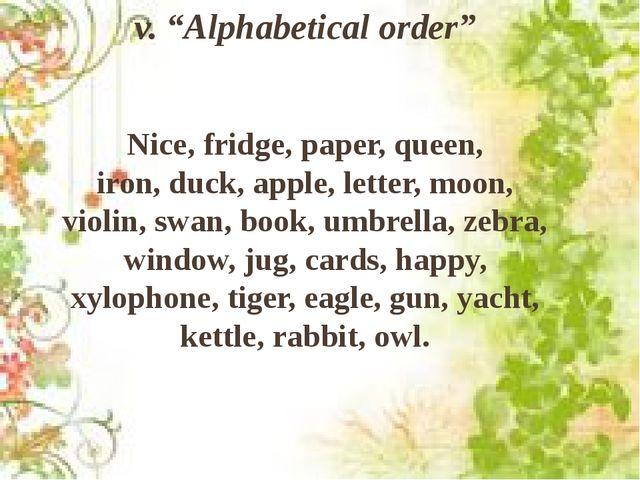 """v. """"Alphabetical order"""" Nice, fridge, paper, queen, iron, duck, apple, letter..."""