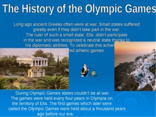 Long ago ancient Greeks often were at war. Small states suffered greatly even