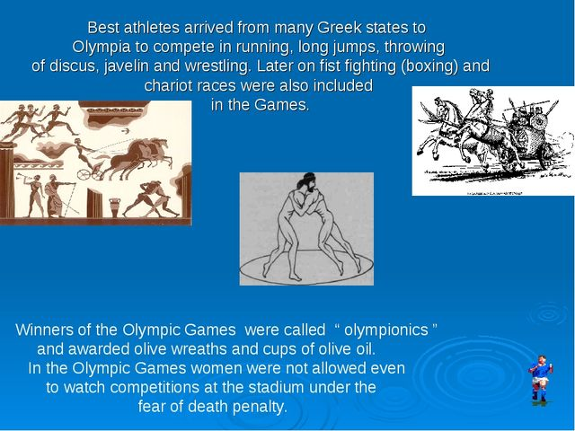 Best athletes arrived from many Greek states to Olympia to compete in running...