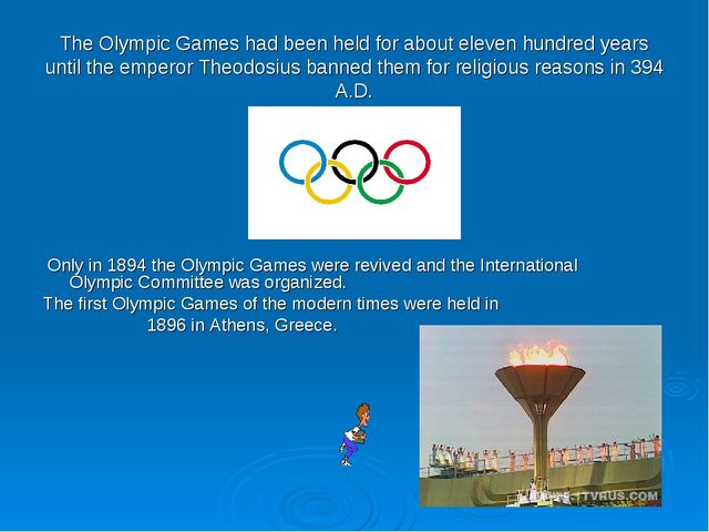 The Olympic Games had been held for about eleven hundred years until the empe...