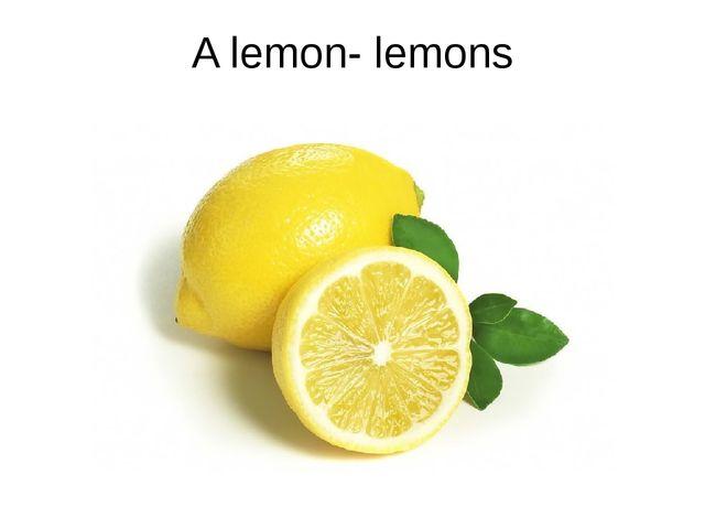 A lemon- lemons