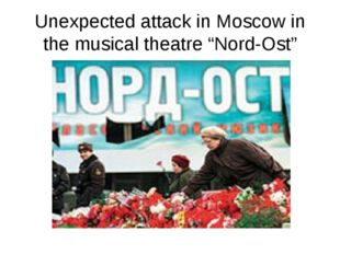 "Unexpected attack in Moscow in the musical theatre ""Nord-Ost"""