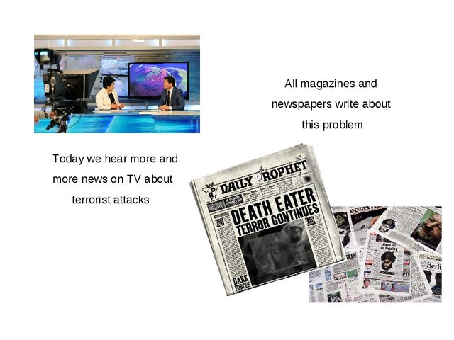 Today we hear more and more news on TV about terrorist attacks All magazines...
