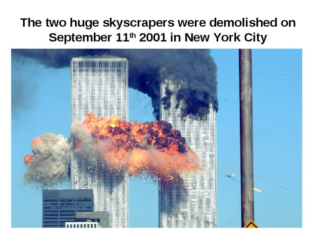 The two huge skyscrapers were demolished on September 11th 2001 in New York C...