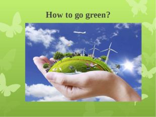How to go green?