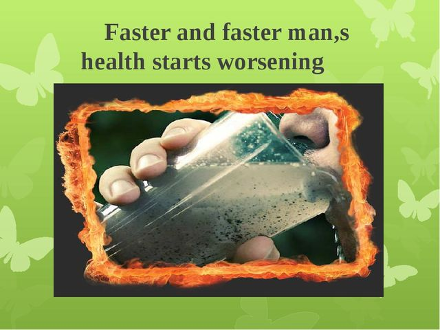Faster and faster man,s health starts worsening