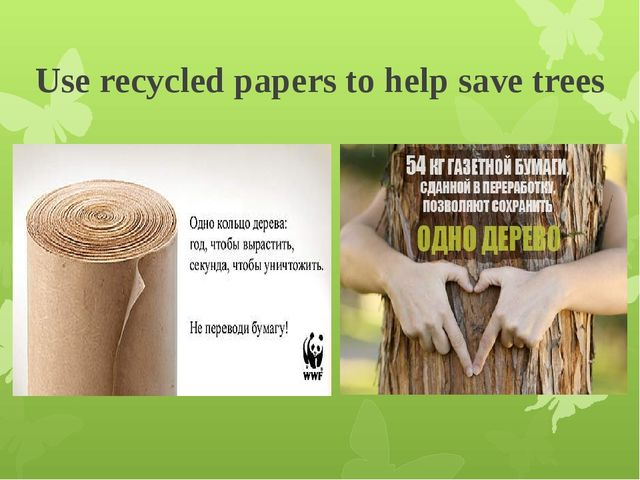 Use recycled papers to help save trees