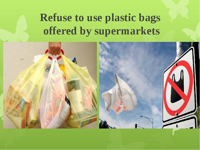 Refuse to use plastic bags offered by supermarkets