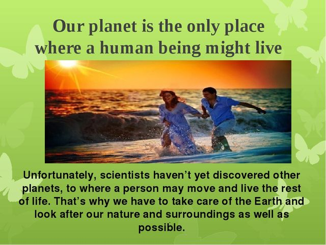 Our planet is the only place where a human being might live . Unfortunately,...