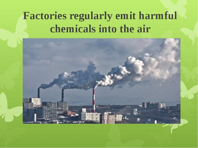 Factories regularly emit harmful chemicals into the air