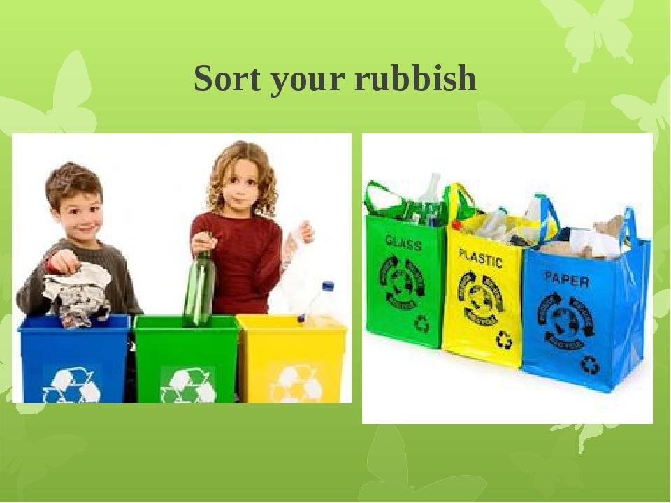 Sort your rubbish