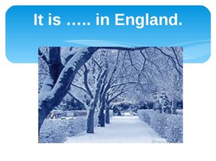 It is ….. in England.