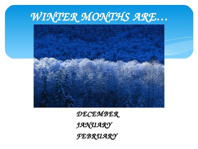 WINTER MONTHS ARE… DECEMBER JANUARY FEBRUARY