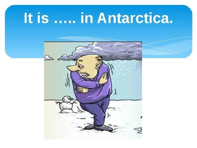 It is ….. in Antarctica.