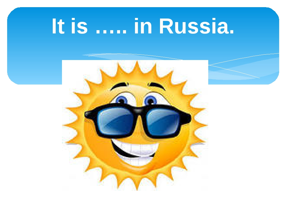 It is ….. in Russia.