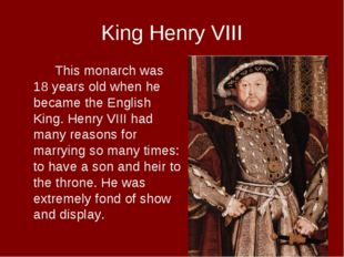 King Henry VIII This monarch was 18 years old when he became the English Ki