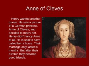Anne of Cleves Henry wanted another queen. He saw a picture of a German princ