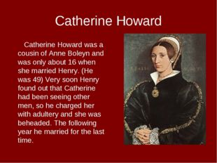Catherine Howard Catherine Howard was a cousin of Anne Boleyn and was only ab