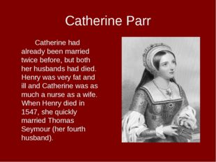 Catherine Parr Catherine had already been married twice before, but both he