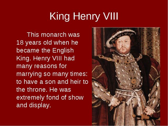 King Henry VIII This monarch was 18 years old when he became the English Ki...