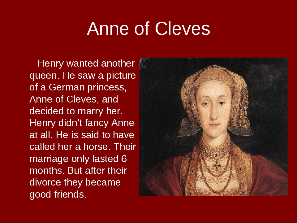 Anne of Cleves Henry wanted another queen. He saw a picture of a German princ...